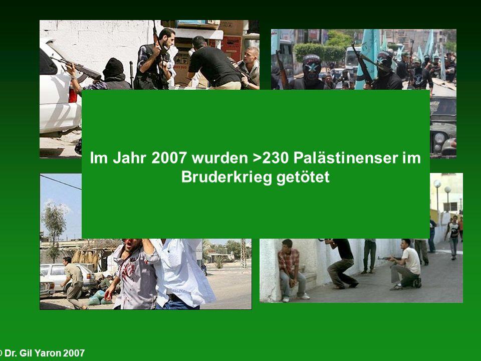 © Dr. Gil Yaron 2007 Im Jahr 2006 wurden 166 Palästinenser im Bruderkrieg getötet (680 von Israelis) Im Jahr 2005 wurden 222 Palästinenser im Bruderkr