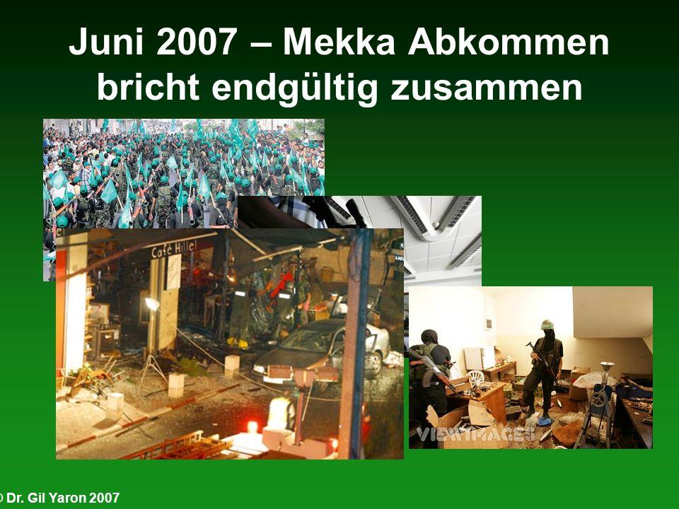 © Dr. Gil Yaron 2007 Juni 2007 – Mekka Abkommen bricht endgültig zusammen