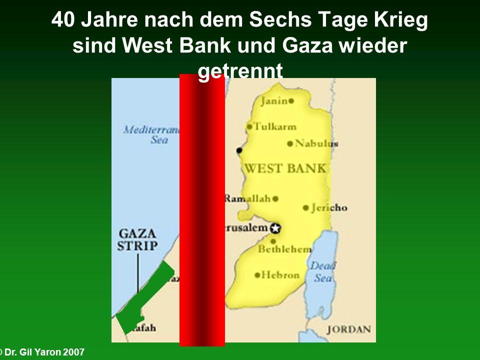 © Dr. Gil Yaron 2007 40 Jahre nach dem Sechs Tage Krieg sind West Bank und Gaza wieder getrennt