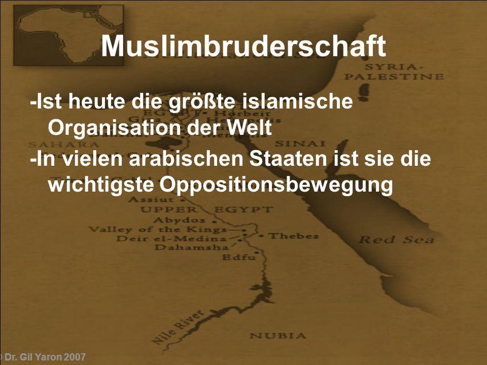 © Dr. Gil Yaron 2007 Muslimbruderschaft -Ist heute die größte islamische Organisation der Welt -In vielen arabischen Staaten ist sie die wichtigste Op