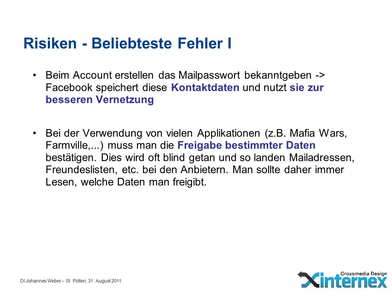 DI Johannes Weber – St. Pölten, 31. August 2011 Risiken - Beliebteste Fehler I Beim Account erstellen das Mailpasswort bekanntgeben -> Facebook speich