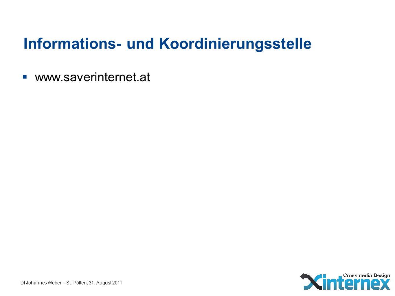 DI Johannes Weber – St. Pölten, 31. August 2011 Informations- und Koordinierungsstelle www.saverinternet.at
