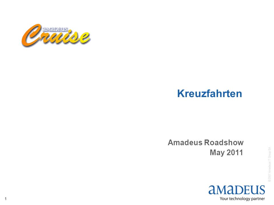 © 2007 Amadeus IT Group SA 1 Kreuzfahrten Amadeus Roadshow May 2011