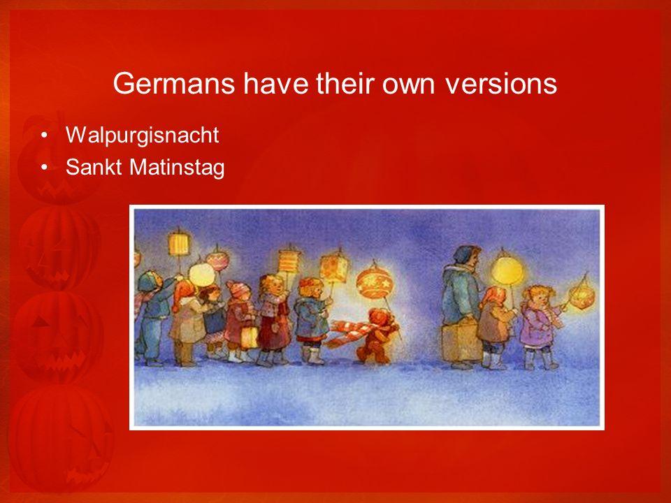 Germans have their own versions Walpurgisnacht Sankt Matinstag
