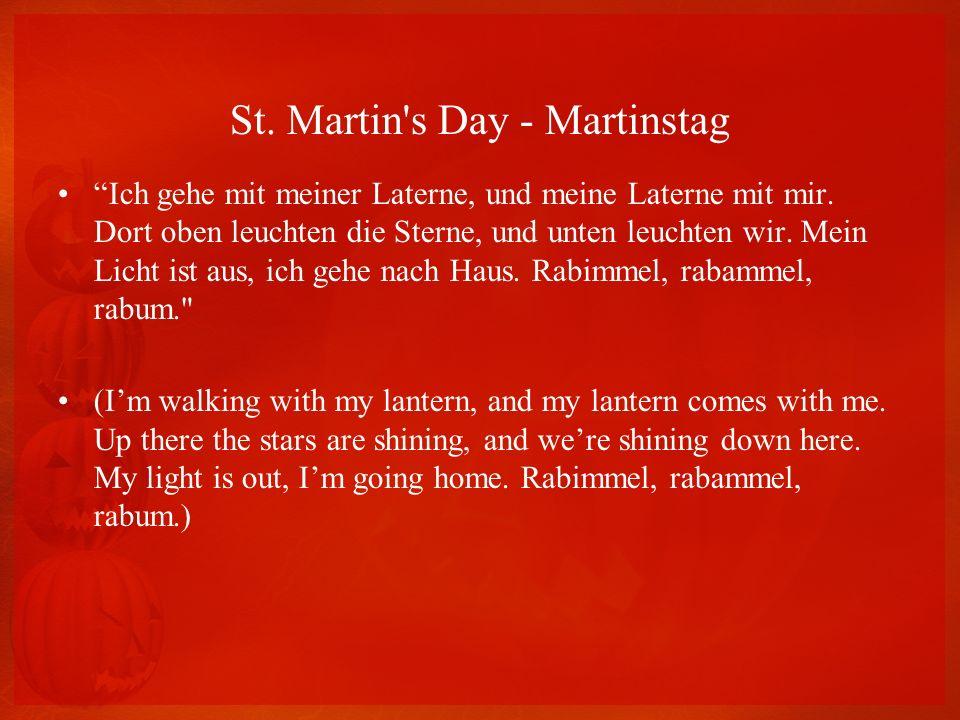 St. Martin's Day - Martinstag Ich gehe mit meiner Laterne, und meine Laterne mit mir. Dort oben leuchten die Sterne, und unten leuchten wir. Mein Lich