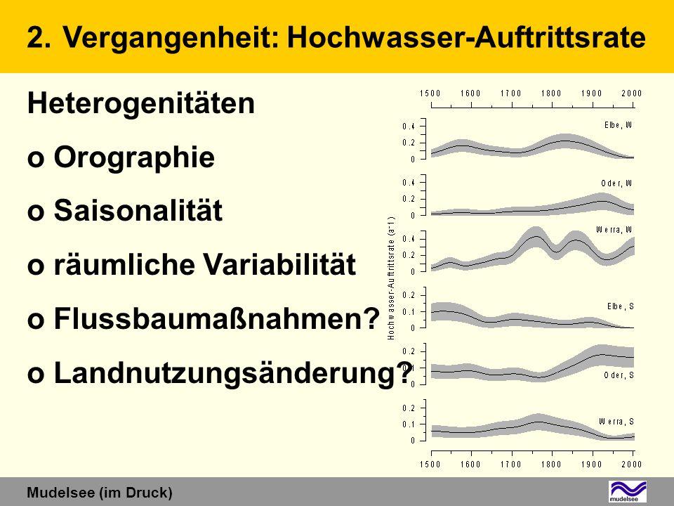 Heterogenitäten o Orographie o Saisonalität o räumliche Variabilität o Flussbaumaßnahmen? o Landnutzungsänderung? 2.Vergangenheit: Hochwasser-Auftritt