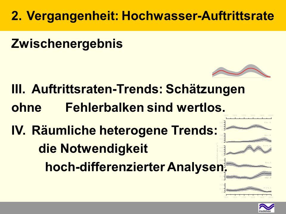 Zwischenergebnis III.Auftrittsraten-Trends: Schätzungen ohne Fehlerbalken sind wertlos. IV.Räumliche heterogene Trends: die Notwendigkeit hoch-differe