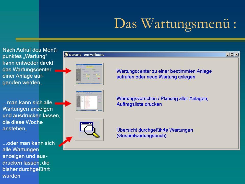 Das Wartungsmenü : Nach Aufruf des Menü- punktes Wartung kann entweder direkt das Wartungscenter einer Anlage auf- gerufen werden,...man kann sich all