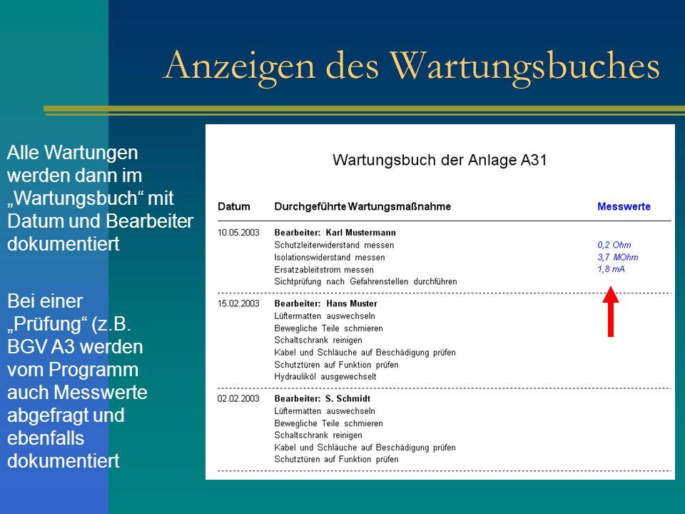 Anzeigen des Wartungsbuches Alle Wartungen werden dann im Wartungsbuch mit Datum und Bearbeiter dokumentiert Bei einer Prüfung (z.B. BGV A3 werden vom