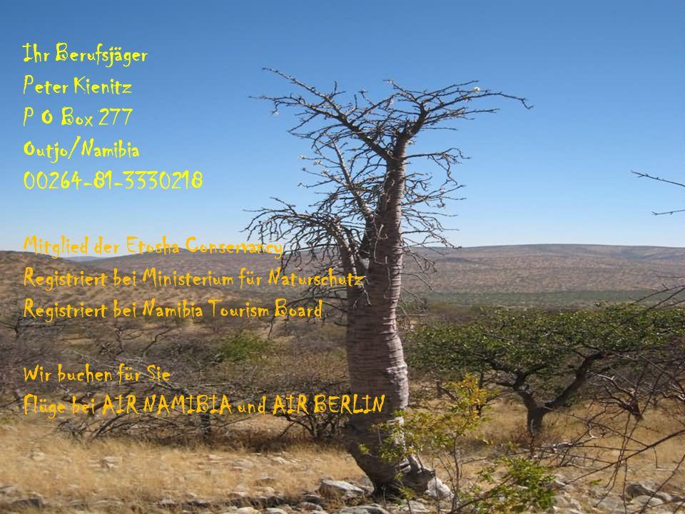 Ihr Berufsjäger Peter Kienitz P O Box 277 Outjo/Namibia 00264-81-3330218 Mitglied der Etosha Conservancy Registriert bei Ministerium für Naturschutz R