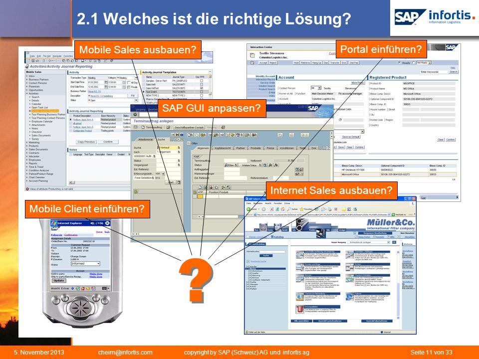 5. November 2013 cheim@infortis.com copyright by SAP (Schweiz) AG und infortis ag Seite 11 von 33 2.1 Welches ist die richtige Lösung? ? ? Mobile Clie