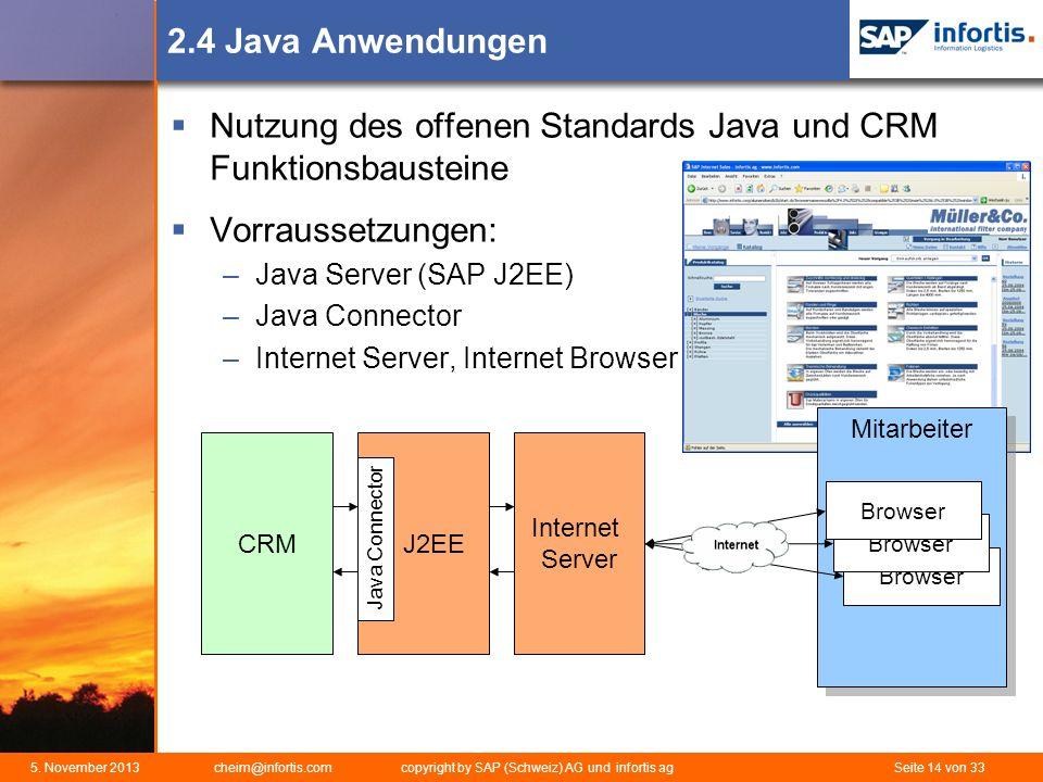 5. November 2013 cheim@infortis.com copyright by SAP (Schweiz) AG und infortis ag Seite 14 von 33 2.4 Java Anwendungen Nutzung des offenen Standards J