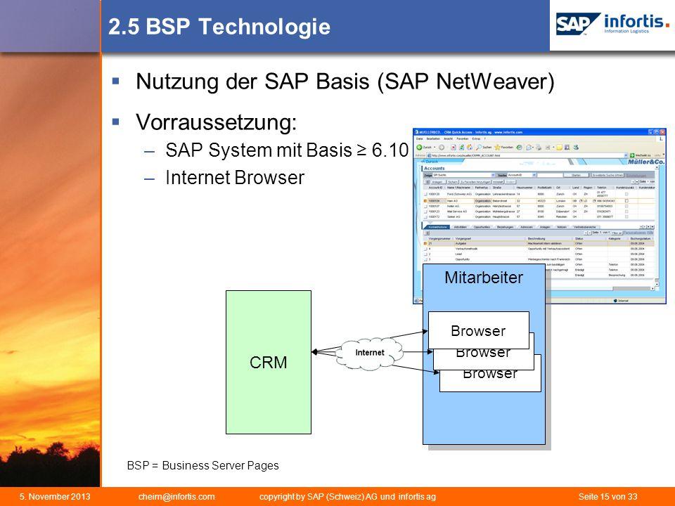 5. November 2013 cheim@infortis.com copyright by SAP (Schweiz) AG und infortis ag Seite 15 von 33 2.5 BSP Technologie Nutzung der SAP Basis (SAP NetWe