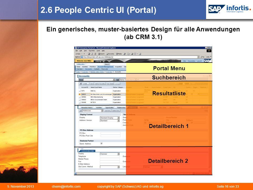 5. November 2013 cheim@infortis.com copyright by SAP (Schweiz) AG und infortis ag Seite 16 von 33 2.6 People Centric UI (Portal) Ein generisches, must