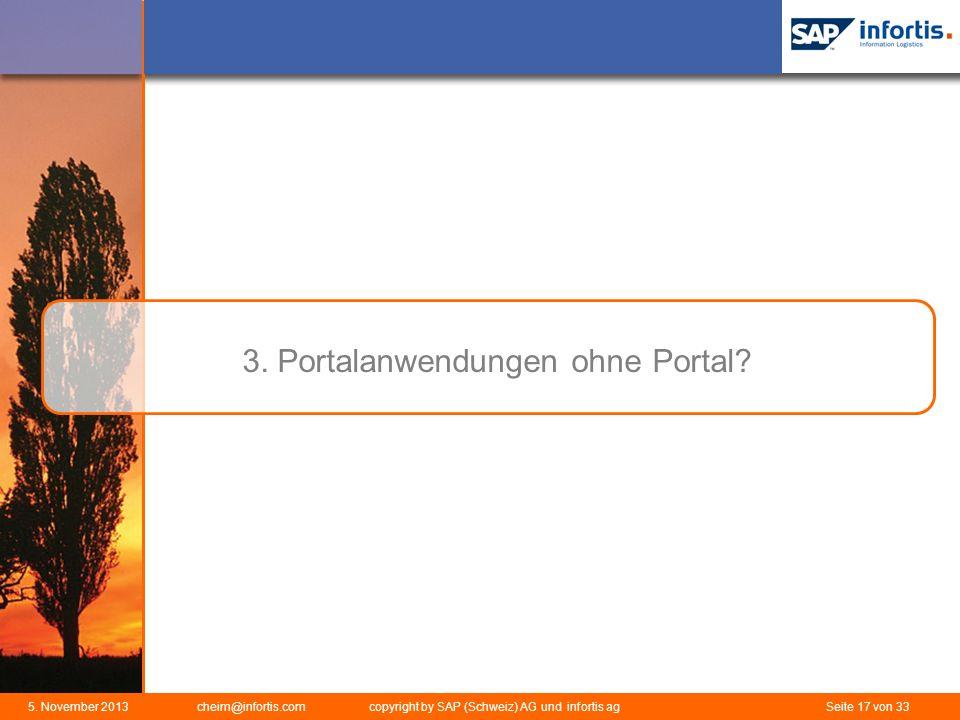 5. November 2013 cheim@infortis.com copyright by SAP (Schweiz) AG und infortis ag Seite 17 von 33 3. Portalanwendungen ohne Portal?