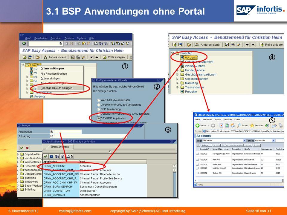 5. November 2013 cheim@infortis.com copyright by SAP (Schweiz) AG und infortis ag Seite 18 von 33 3.1 BSP Anwendungen ohne Portal