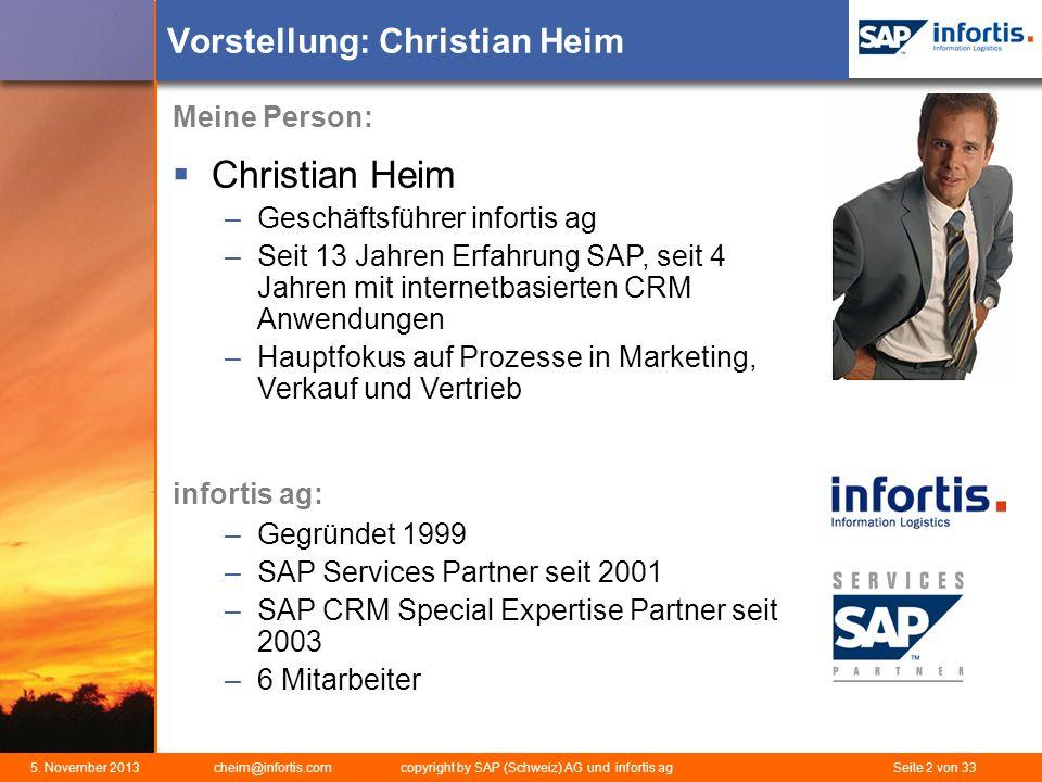 5. November 2013 cheim@infortis.com copyright by SAP (Schweiz) AG und infortis ag Seite 2 von 33 Vorstellung: Christian Heim Meine Person: Christian H