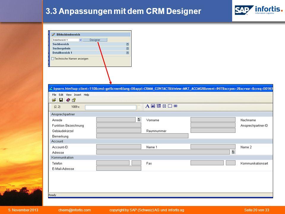 5. November 2013 cheim@infortis.com copyright by SAP (Schweiz) AG und infortis ag Seite 20 von 33 3.3 Anpassungen mit dem CRM Designer