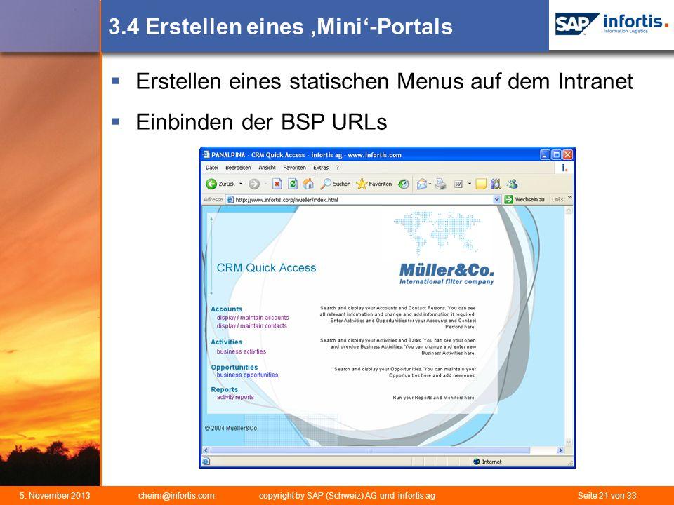 5. November 2013 cheim@infortis.com copyright by SAP (Schweiz) AG und infortis ag Seite 21 von 33 3.4 Erstellen eines Mini-Portals Erstellen eines sta