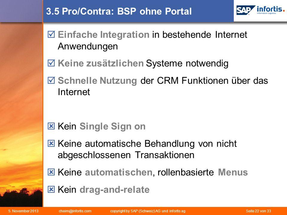5. November 2013 cheim@infortis.com copyright by SAP (Schweiz) AG und infortis ag Seite 22 von 33 3.5 Pro/Contra: BSP ohne Portal Einfache Integration