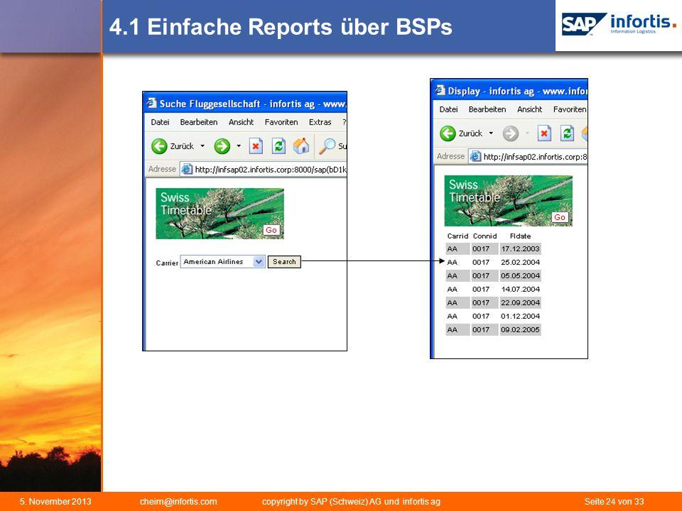 5. November 2013 cheim@infortis.com copyright by SAP (Schweiz) AG und infortis ag Seite 24 von 33 4.1 Einfache Reports über BSPs
