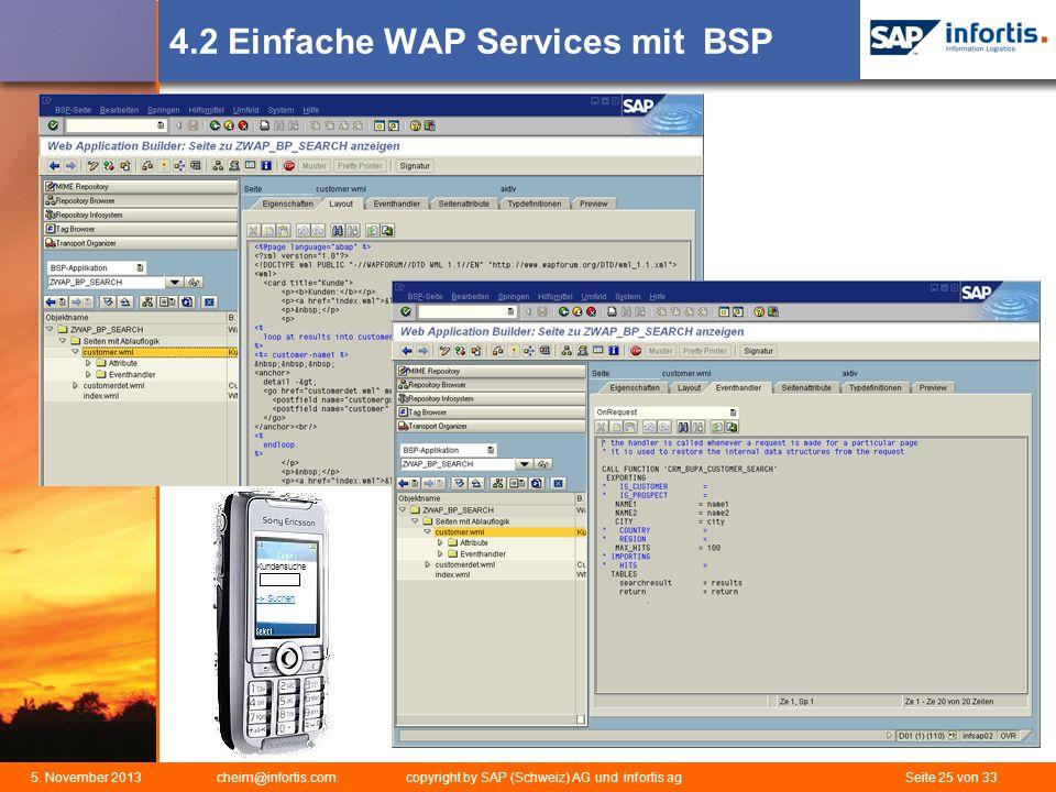 5. November 2013 cheim@infortis.com copyright by SAP (Schweiz) AG und infortis ag Seite 25 von 33 4.2 Einfache WAP Services mit BSP Kundensuche -> Suc