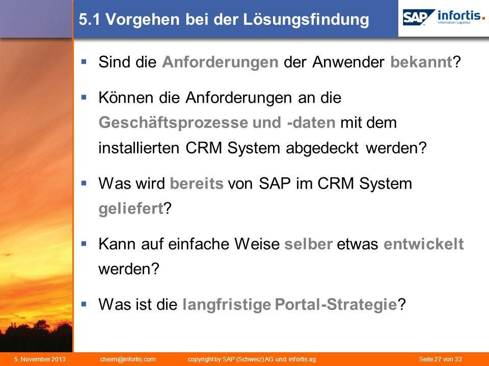 5. November 2013 cheim@infortis.com copyright by SAP (Schweiz) AG und infortis ag Seite 27 von 33 5.1 Vorgehen bei der Lösungsfindung Sind die Anforde