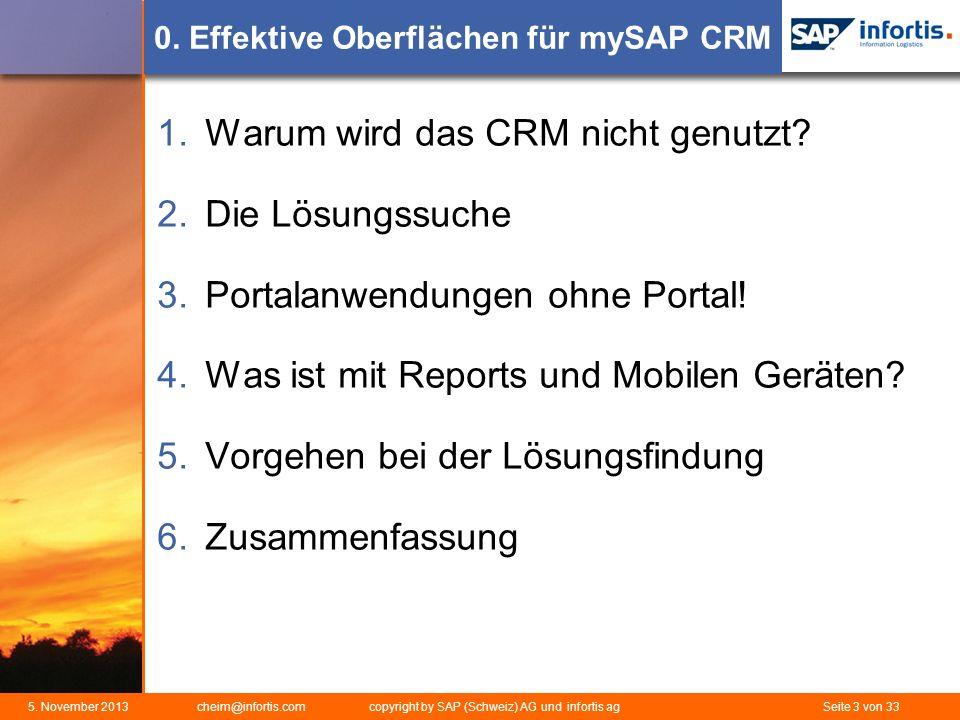 5. November 2013 cheim@infortis.com copyright by SAP (Schweiz) AG und infortis ag Seite 3 von 33 0. Effektive Oberflächen für mySAP CRM 1.Warum wird d