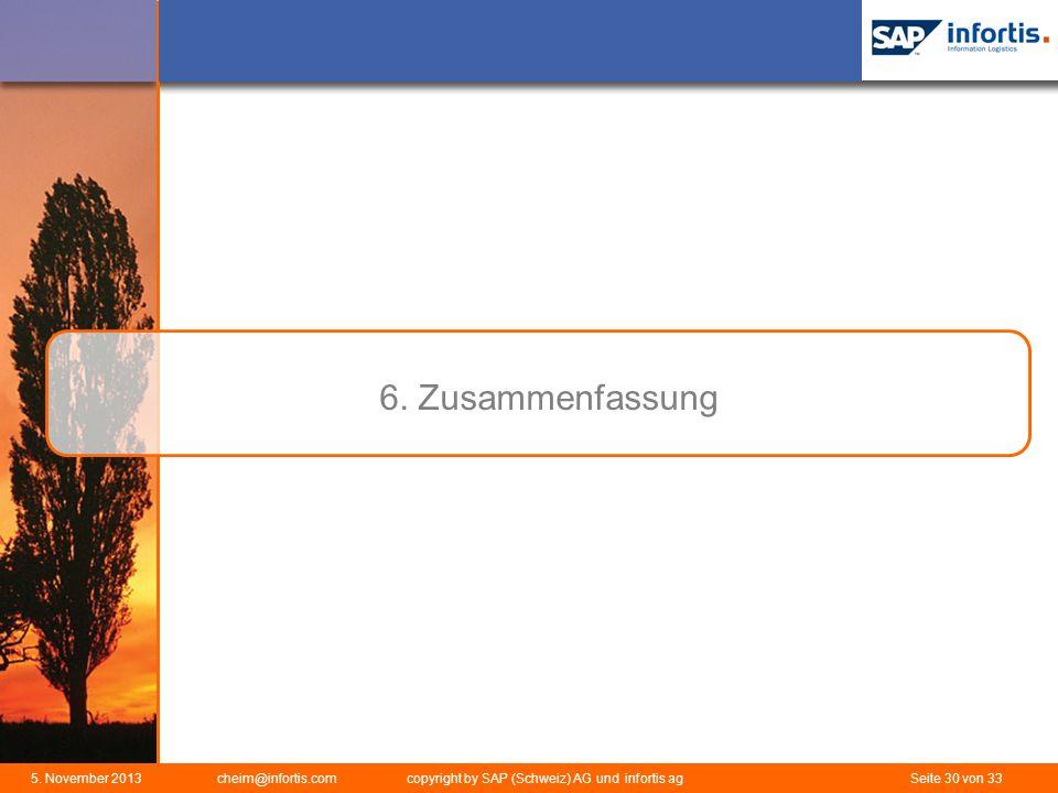 5. November 2013 cheim@infortis.com copyright by SAP (Schweiz) AG und infortis ag Seite 30 von 33 6. Zusammenfassung