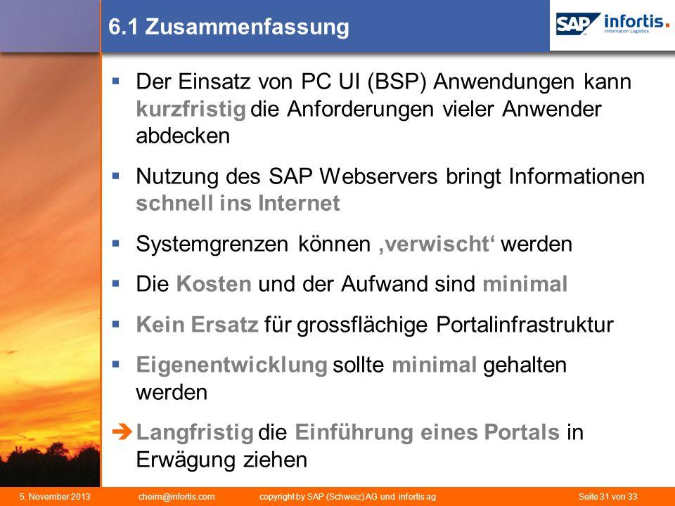 5. November 2013 cheim@infortis.com copyright by SAP (Schweiz) AG und infortis ag Seite 31 von 33 6.1 Zusammenfassung Der Einsatz von PC UI (BSP) Anwe