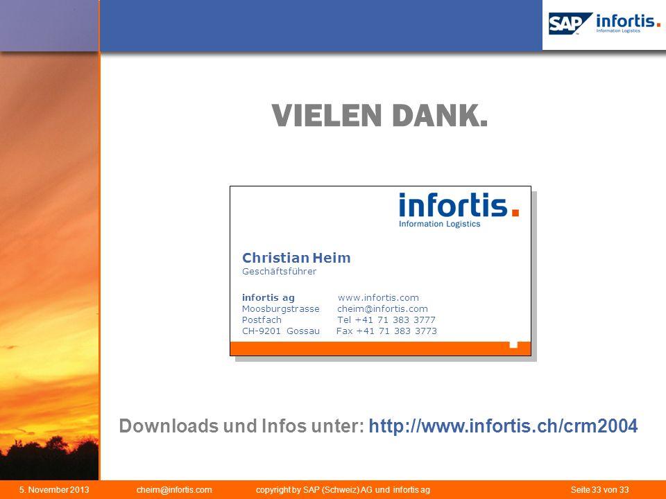 5. November 2013 cheim@infortis.com copyright by SAP (Schweiz) AG und infortis ag Seite 33 von 33 VIELEN DANK. Downloads und Infos unter: http://www.i