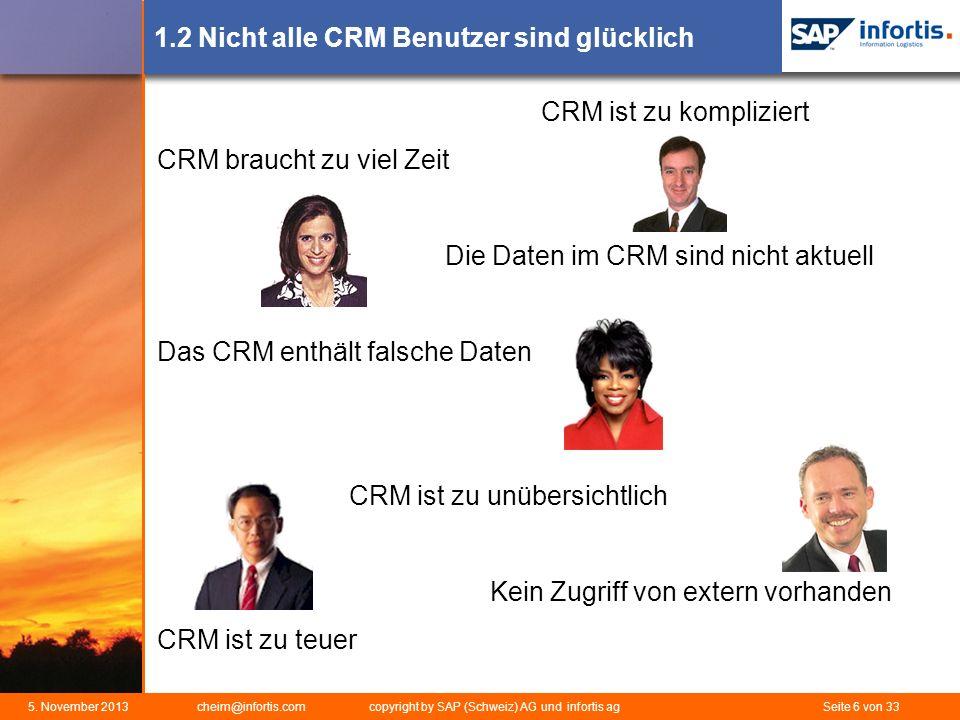 5. November 2013 cheim@infortis.com copyright by SAP (Schweiz) AG und infortis ag Seite 6 von 33 1.2 Nicht alle CRM Benutzer sind glücklich CRM ist zu
