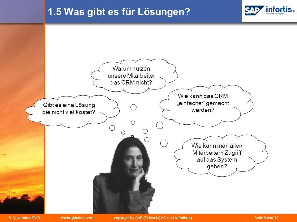5. November 2013 cheim@infortis.com copyright by SAP (Schweiz) AG und infortis ag Seite 9 von 33 1.5 Was gibt es für Lösungen? Wie kann das CRM einfac