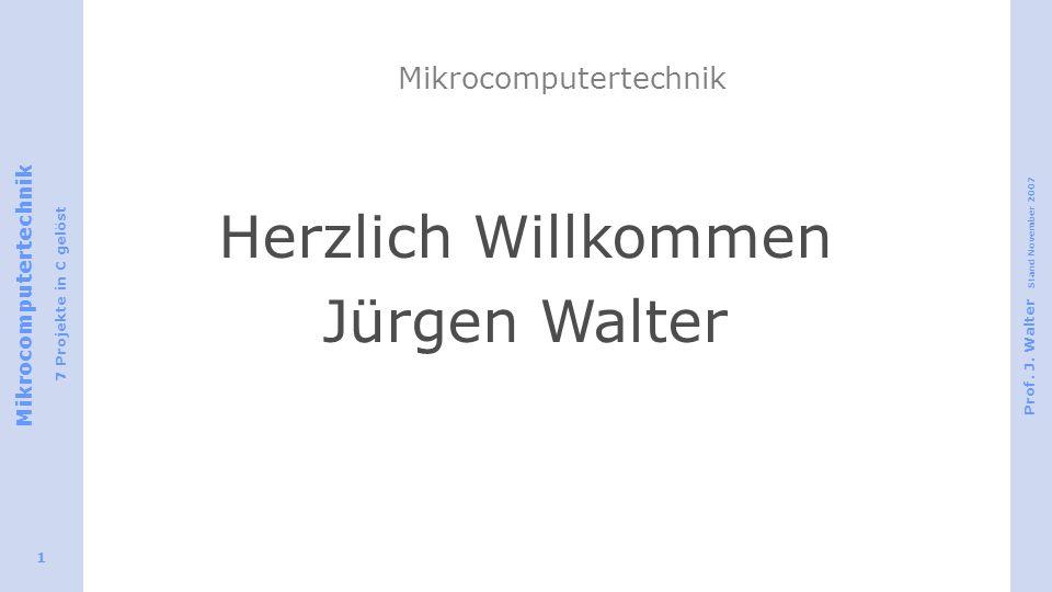 Mikrocomputertechnik 7 Projekte in C gelöst Prof. J. Walter Stand November 2007 1 Mikrocomputertechnik Herzlich Willkommen Jürgen Walter