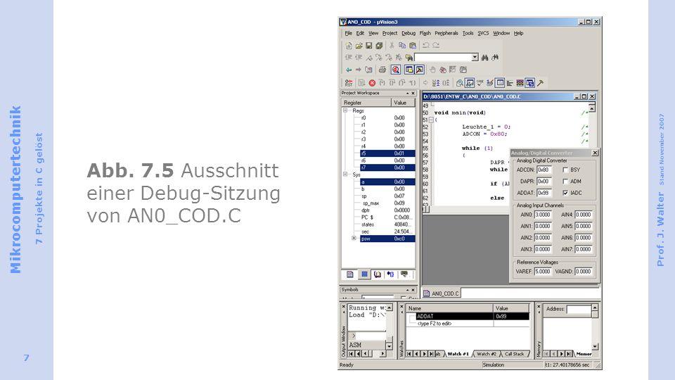 Mikrocomputertechnik 7 Projekte in C gelöst Prof. J. Walter Stand November 2007 7 Abb. 7.5 Ausschnitt einer Debug-Sitzung von AN0_COD.C