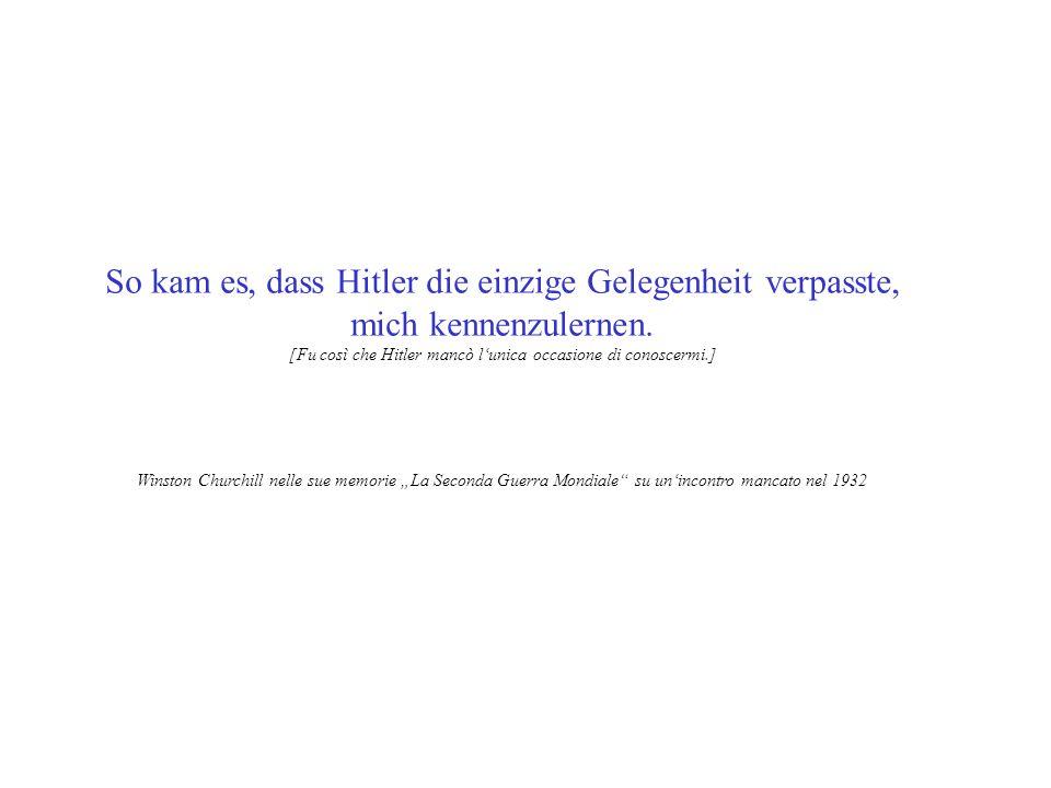 So kam es, dass Hitler die einzige Gelegenheit verpasste, mich kennenzulernen. [Fu così che Hitler mancò lunica occasione di conoscermi.] Winston Chur
