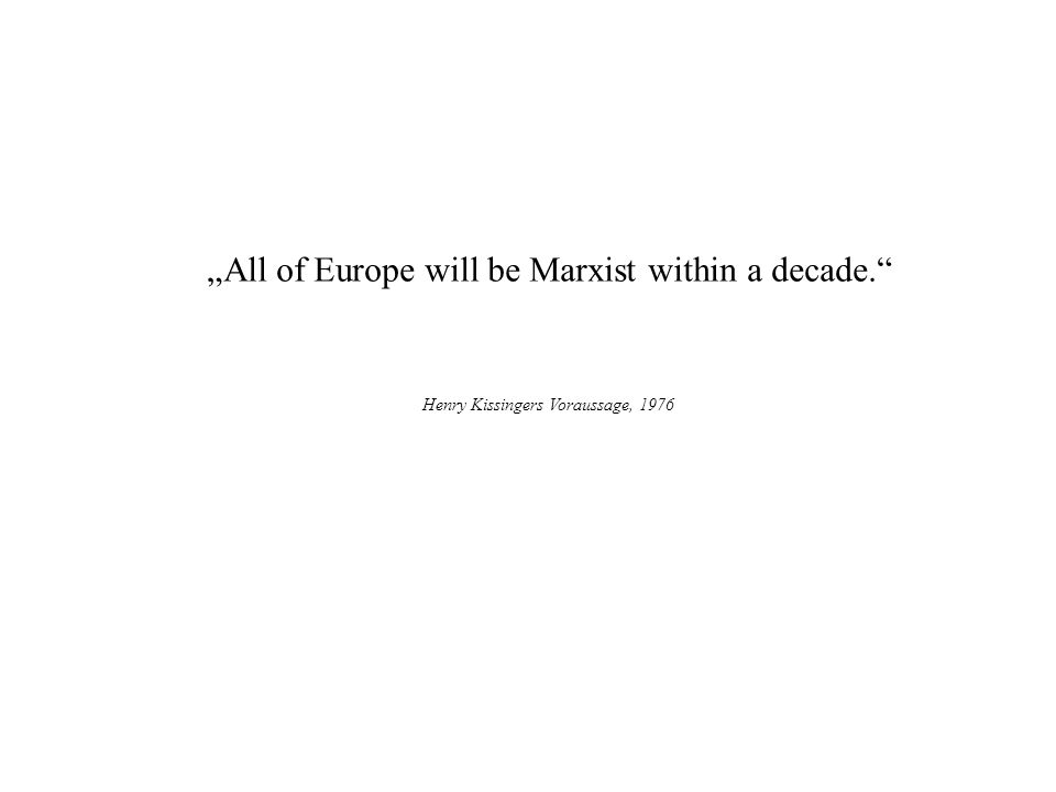 All of Europe will be Marxist within a decade. Henry Kissingers Voraussage, 1976