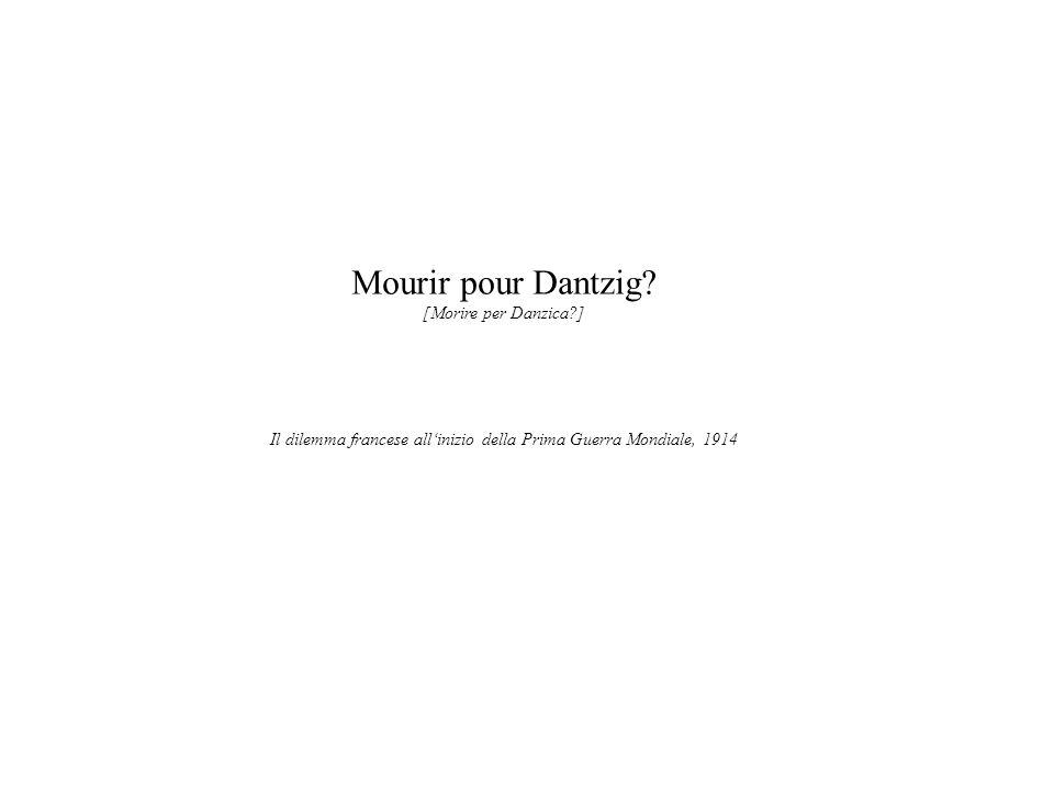 Mourir pour Dantzig? [Morire per Danzica?] Il dilemma francese allinizio della Prima Guerra Mondiale, 1914