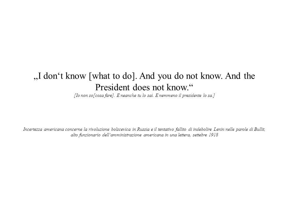I dont know [what to do]. And you do not know. And the President does not know. [Io non so[cosa fare]. E neanche tu lo sai. E nemmeno il presidente lo