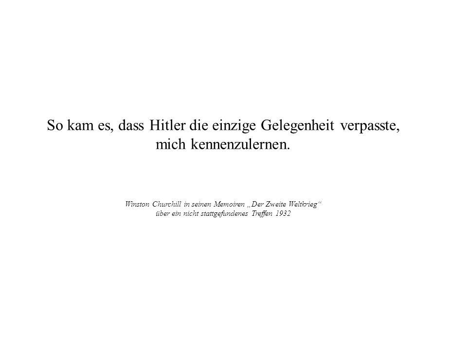 So kam es, dass Hitler die einzige Gelegenheit verpasste, mich kennenzulernen. Winston Churchill in seinen Memoiren Der Zweite Weltkrieg über ein nich