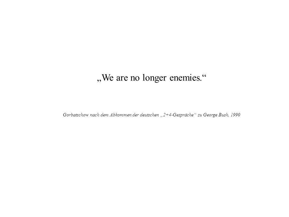 We are no longer enemies. Gorbatschow nach dem Abkommen der deutschen 2+4-Gespräche zu George Bush, 1990