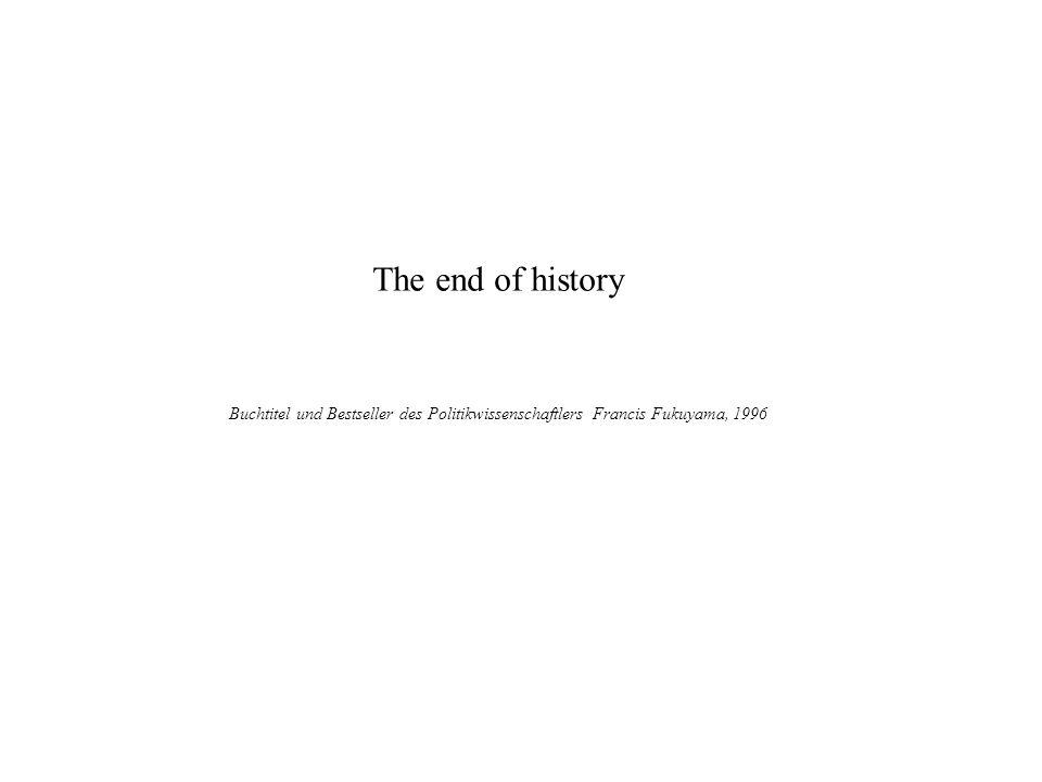 The end of history Buchtitel und Bestseller des Politikwissenschaftlers Francis Fukuyama, 1996 Plutarch §