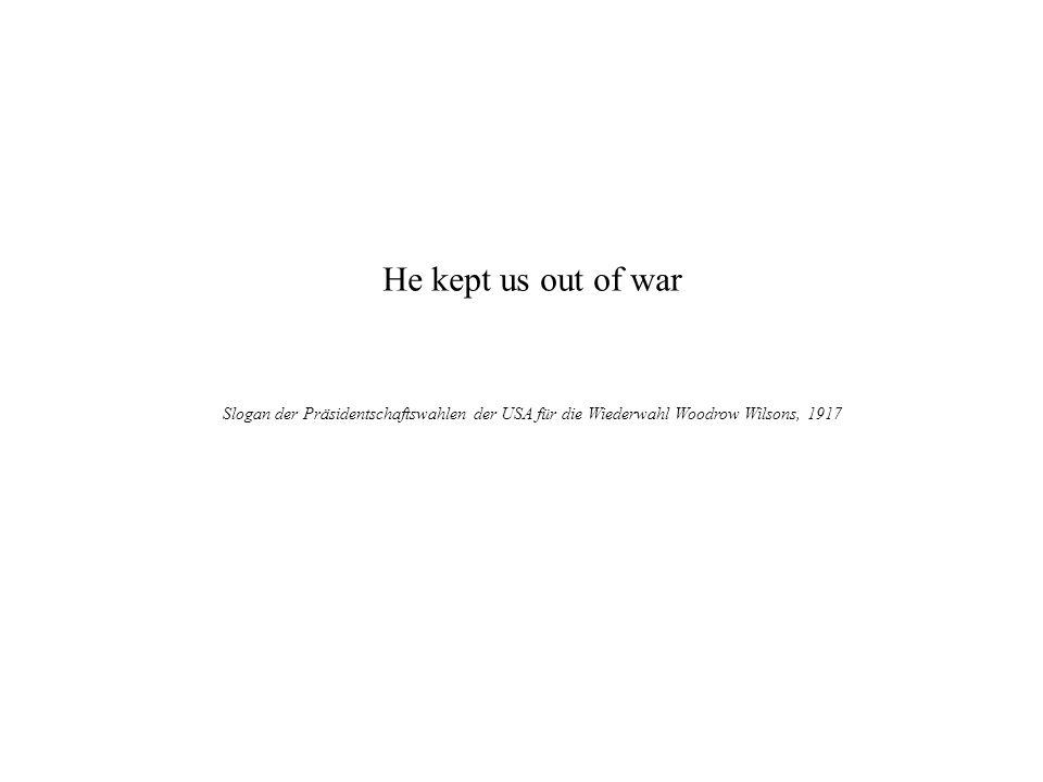 He kept us out of war Slogan der Präsidentschaftswahlen der USA für die Wiederwahl Woodrow Wilsons, 1917