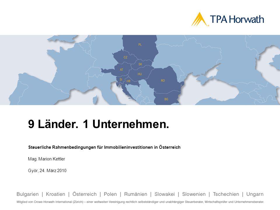 9 Länder. 1 Unternehmen. Steuerliche Rahmenbedingungen für Immobilieninvestitionen in Österreich Mag. Marion Kettler Györ, 24. März 2010