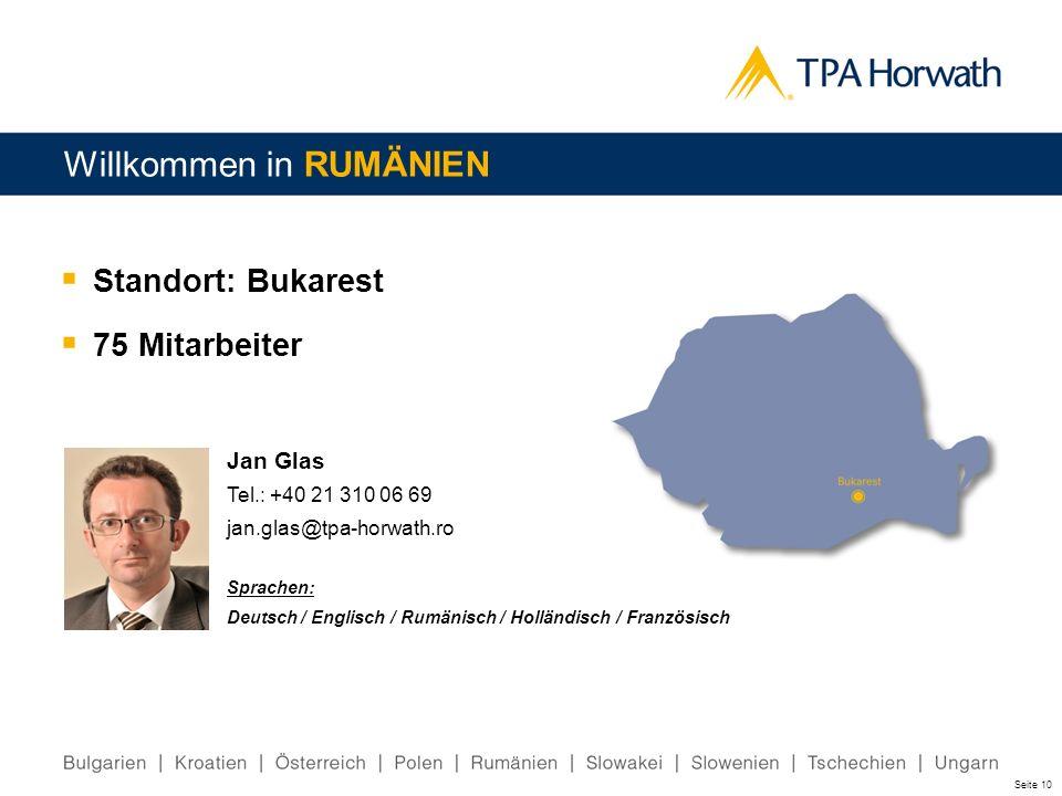 Seite 10 Standort: Bukarest 75 Mitarbeiter Willkommen in RUMÄNIEN Jan Glas Tel.: +40 21 310 06 69 jan.glas@tpa-horwath.ro Sprachen: Deutsch / Englisch
