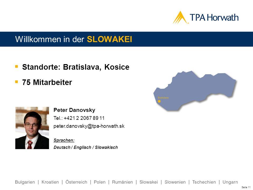 Seite 11 Willkommen in der SLOWAKEI Standorte: Bratislava, Kosice 75 Mitarbeiter Peter Danovsky Tel.: +421 2 2067 89 11 peter.danovsky@tpa-horwath.sk