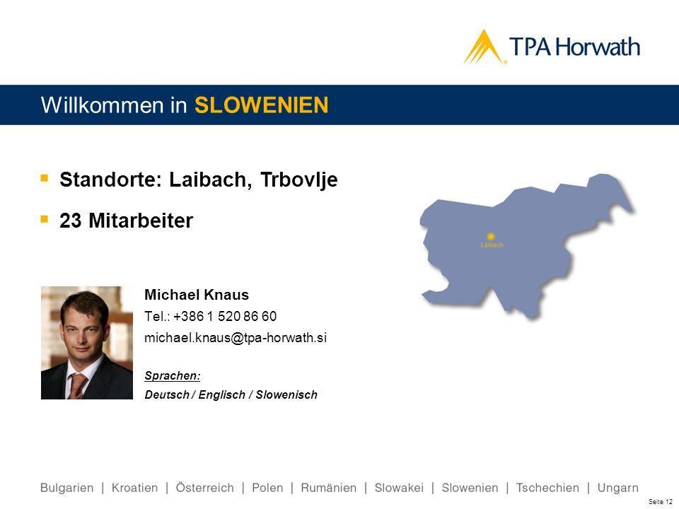 Seite 12 Standorte: Laibach, Trbovlje 23 Mitarbeiter Willkommen in SLOWENIEN Michael Knaus Tel.: +386 1 520 86 60 michael.knaus@tpa-horwath.si Sprache