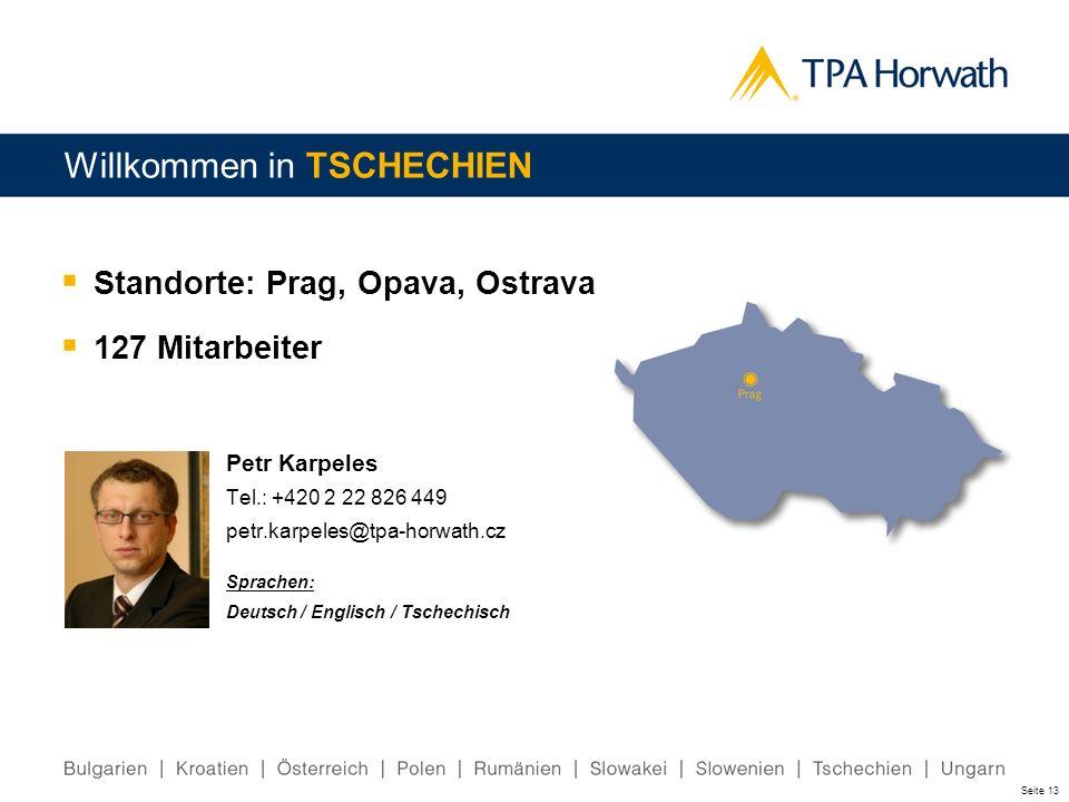 Seite 13 Standorte: Prag, Opava, Ostrava 127 Mitarbeiter Willkommen in TSCHECHIEN Petr Karpeles Tel.: +420 2 22 826 449 petr.karpeles@tpa-horwath.cz S