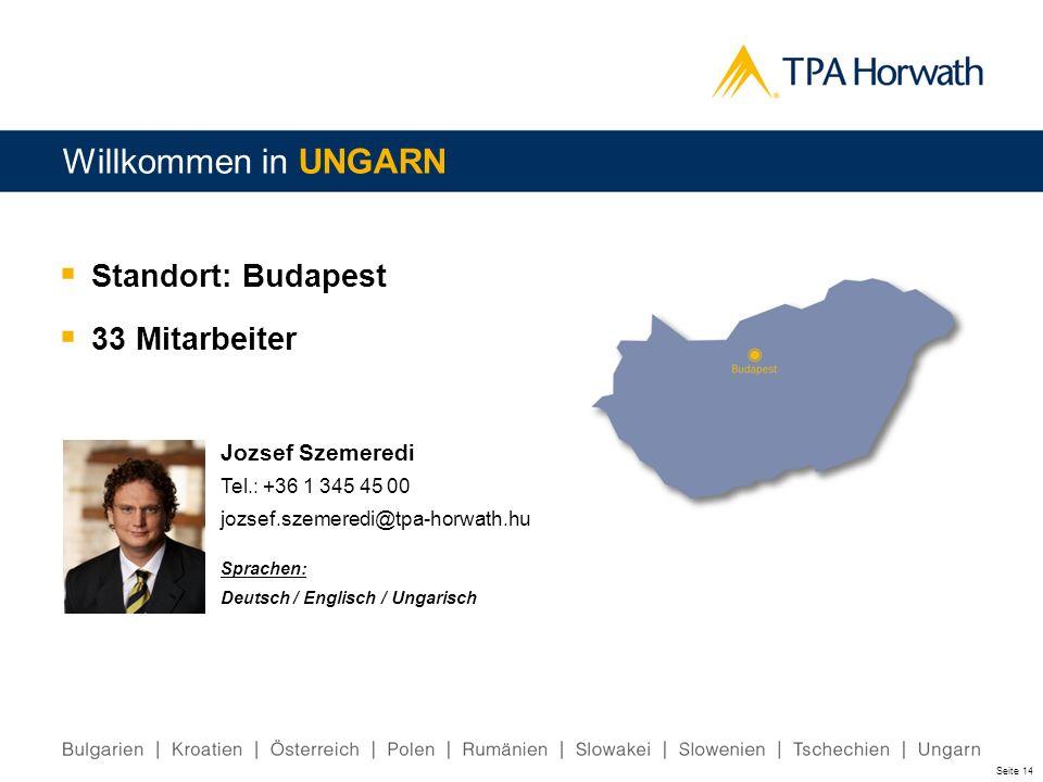 Seite 14 Willkommen in UNGARN Standort: Budapest 33 Mitarbeiter Jozsef Szemeredi Tel.: +36 1 345 45 00 jozsef.szemeredi@tpa-horwath.hu Sprachen: Deuts