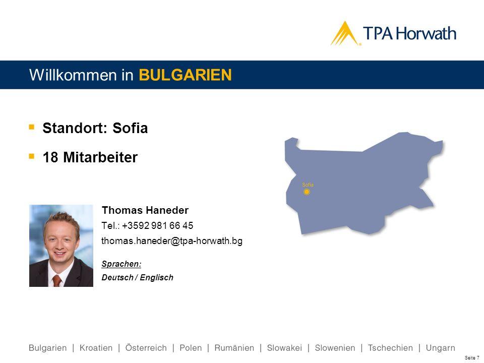 Seite 7 Standort: Sofia 18 Mitarbeiter Willkommen in BULGARIEN Thomas Haneder Tel.: +3592 981 66 45 thomas.haneder@tpa-horwath.bg Sprachen: Deutsch /